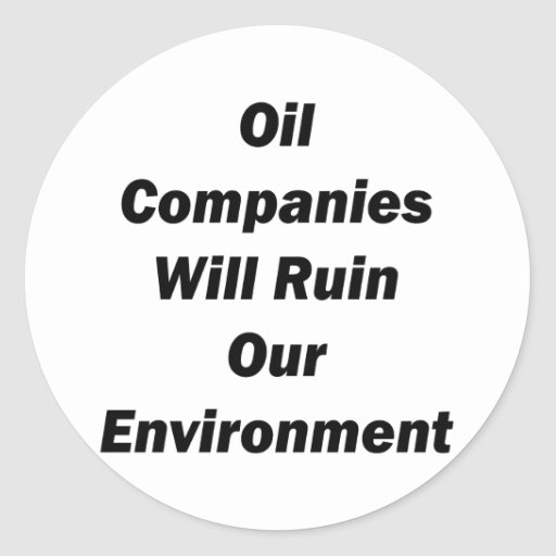 Oil Companies Will Ruin Our Environment Sticker
