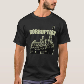 OIL CORRUPTION T-Shirt