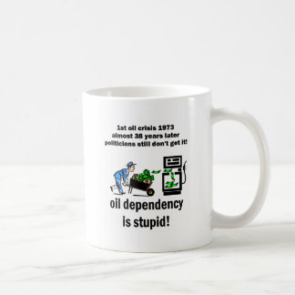 oil dependency is stupid mug