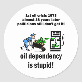 oil dependency is stupid stickers
