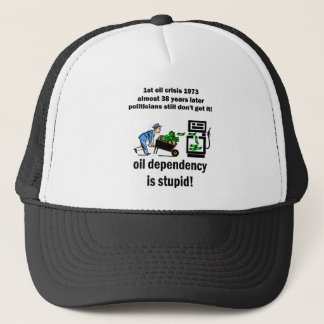 oil dependency is stupid trucker hat