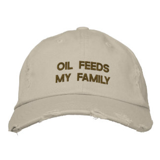 OIL FEEDS MY FAMILY EMBROIDERED BASEBALL HAT