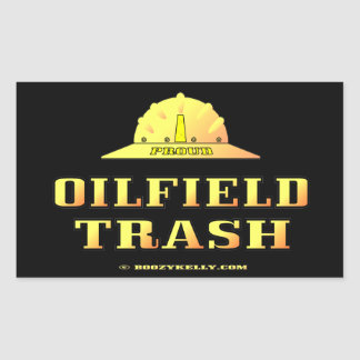 Oil Field Trash,Roughneck,Hard Hat,Oil,Rig,Gas Rectangle Sticker