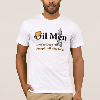 Oil Men Drill'er Deep, Pump It All Nite Long T-Shirt