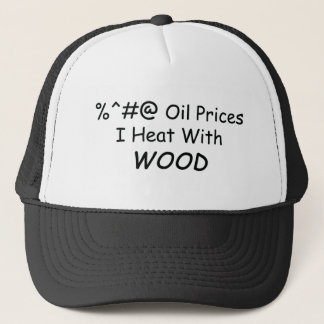 %^&@ Oil Prices I Heat With Wood Power Tools/Wood Trucker Hat