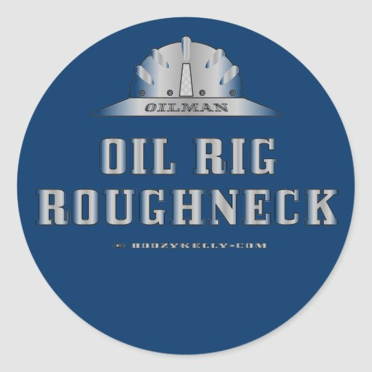 Oil Rig Roughneck,Oil Patch Sticker,Hard Hat Classic Round Sticker