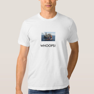 Oil Rig, WHOOPS! Shirt