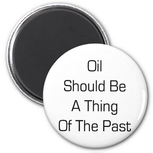 Oil Should Be A Thing Of The Past 2 Inch Round Magnet