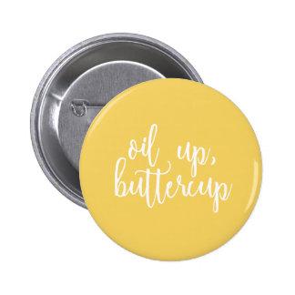 Oil up, Buttercup Button