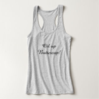 Oil up Buttercup! Tank Top