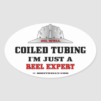 Oil Well Coiled Tubing I m Just A Reel Expert Oil Oval Sticker