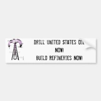 oil well, Drill United States Oil NOW!Build Ref... Car Bumper Sticker