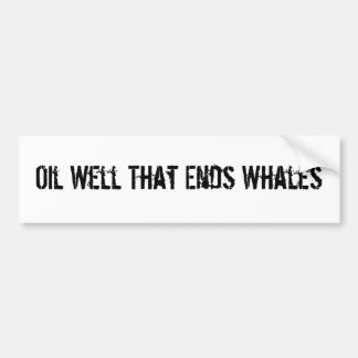 Oil Well That Ends Whales Bumper Sticker