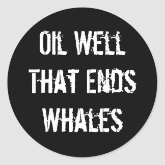 Oil Well That Ends Whales Classic Round Sticker