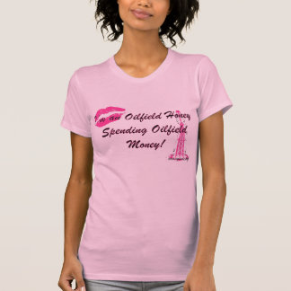 Oilfield Honey Spending oilfield Money. T-shirt