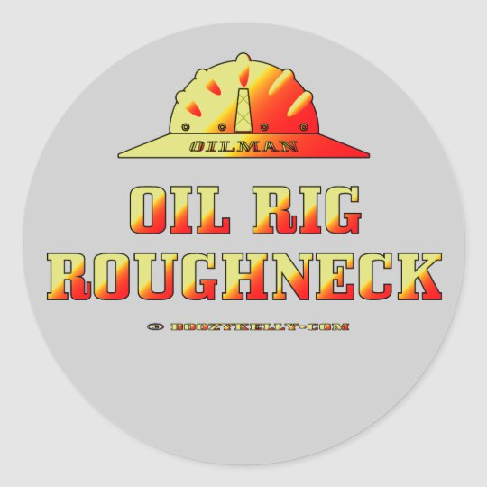 Oilman,Oil Rig Roughneck,Oil Field Sticker,Oil Classic Round Sticker