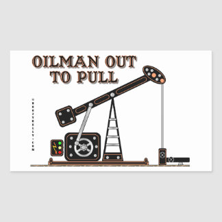Oilman Out To Pull,Beam Pump,Oil Patch,Oil Rectangular Sticker