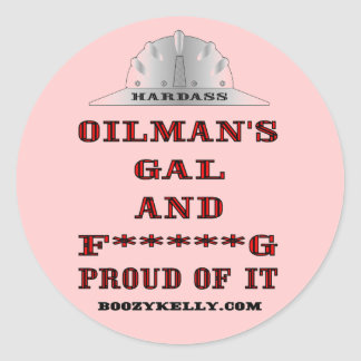 Oilman's Gal,& F*****G Proud Of It,Roughneck Gal Classic Round Sticker