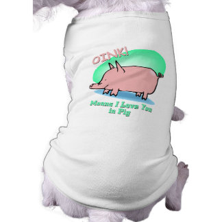 Oink means I Love You Dog T Shirt