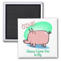 Oink means I Love You Magnet