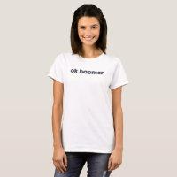 Ok Boomer. T-Shirt