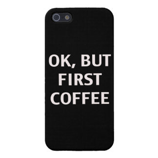 Ok, But First Coffee. Case