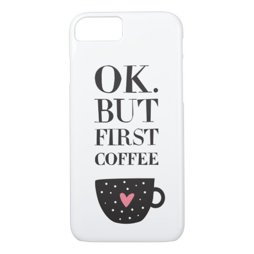 Ok But First Coffee iPhone 8/7 Case
