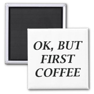 Ok, But First Coffee Magnet