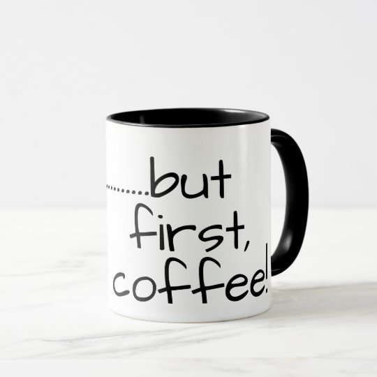 Saying But Ok MugFunny First Coffee Work For XZPkuOi
