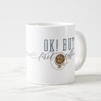 "OK! BUT First Coffee ""original drawing"" Giant Coffee Mug"