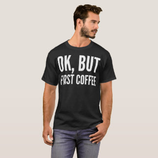 Ok, But First Coffee Typography T-Shirt