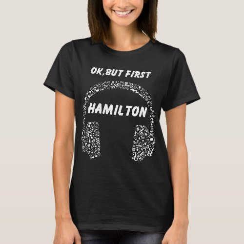 OK BUT FIRST HAMILTON Ear Phones dj  t-shirts