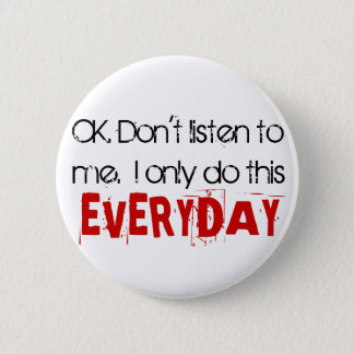 OK. Don't listen to me.  I only do this EVERYDAY. Button