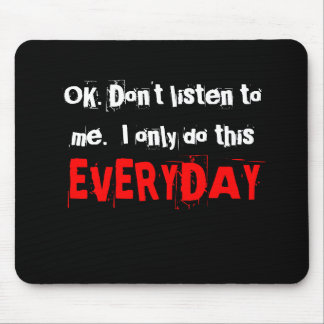 OK. Don't listen to me.  I only do this everyday. Mouse Pad