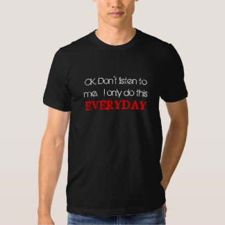 OK. Don't listen to me.  I only do this everyday T-shirts