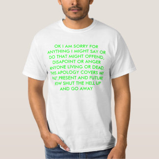 OK I AM SORRY FOR ANYTHING I MIGHT SAY OR DO TH... T-Shirt