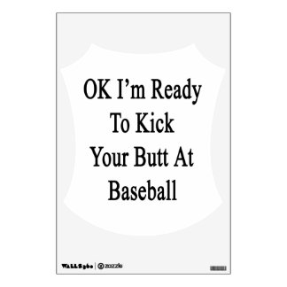 OK I m Ready To Kick Your Butt At Baseball Room Decals