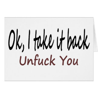 Ok I Take It Back Unf*ck You Card