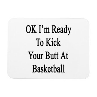 OK I'm Ready To Kick Your Butt At Basketball Rectangle Magnet