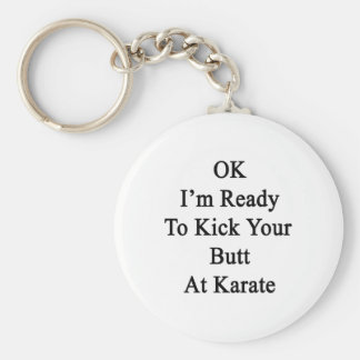 OK I'm Ready To Kick Your Butt At Karate Basic Round Button Keychain
