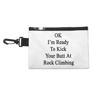 OK I'm Ready To Kick Your Butt At Rock Climbing Accessories Bags