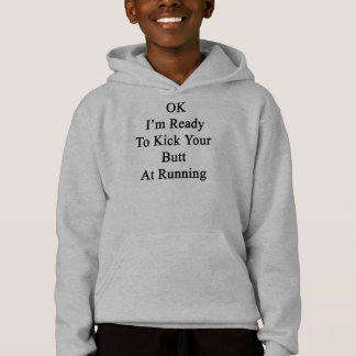 OK I'm Ready To Kick Your Butt At Running Hoodie