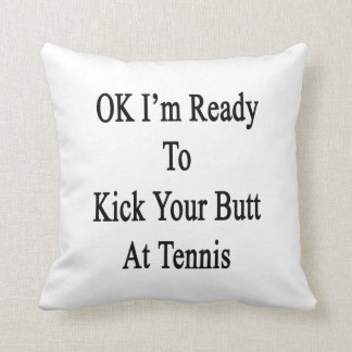 OK I'm Ready To Kick Your Butt At Tennis Throw Pillow