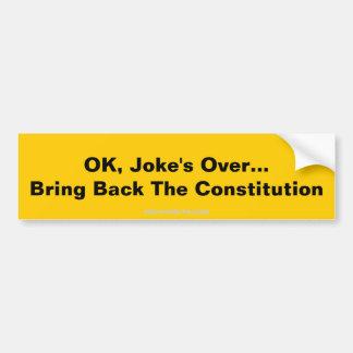 OK, Joke's Over...Bring Back The Constitution, ... Car Bumper Sticker