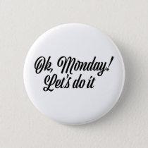 Ok Monday - Let's do it Button