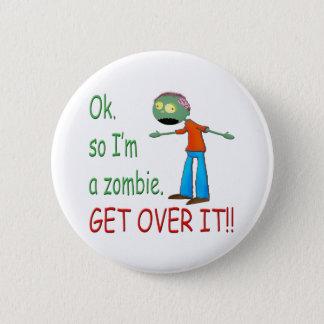 Ok, so I'm a Zombie... Get Over It!! (Boy) Button