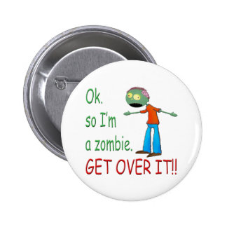 Ok, so I'm a Zombie... Get Over It!! (Boy) Button