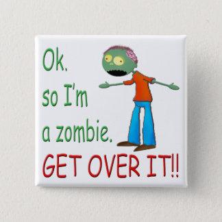 Ok, so I'm a Zombie... Get Over It!! (Boy) Pinback Button
