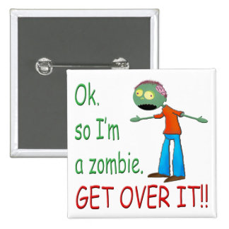 Ok, so I'm a Zombie... Get Over It!! (Boy) Pinback Button