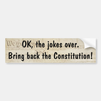 OK, the jokes over. Bring back the Constitution Car Bumper Sticker